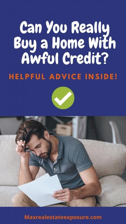 Can I Buy a House With Terrible Credit